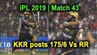 IPL 2019 | Match 43 | KKR posts 175/6 Vs Rajasthan Royals - IANSINDIA