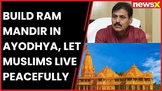 Build Ram Mandir in Ayodhya, let Muslims live peacefully: Ghayorul Hasan Rizvi - NEWSXLIVE
