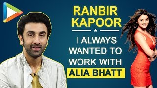 "Ranbir Kapoor: ""I always wanted to work with ALIA BHATT &…"" 