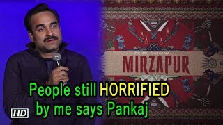 People still horrified by me | Pankaj Tripathi - IANSINDIA