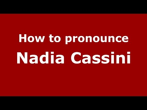 How to pronounce Nadia Cassini (Italian/Italy)  - PronounceNames.com