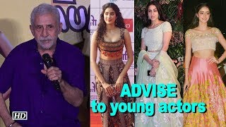 Naseeruddin Shah's ADVISE to young actors - IANSLIVE