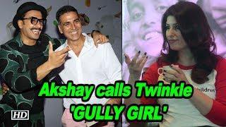 Akshay calls Twinkle 'GULLY Girl', HILARIOUS Reaction of her on 'Apna time Aayega' - IANSLIVE