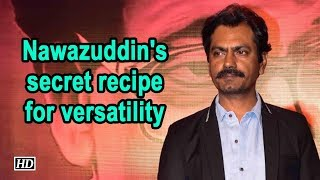 Nawazuddin's secret recipe for versatility - BOLLYWOODCOUNTRY