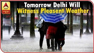 Skymet Report: Delhi to witness pleasant weather on 72nd Independence Day - ABPNEWSTV