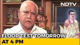 BJP's Yeddyurappa To Take Floor Test Tomorrow At 4 pm - NDTV