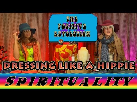 Hippie Dress Up on The Positive Revolution Presents Spirituality