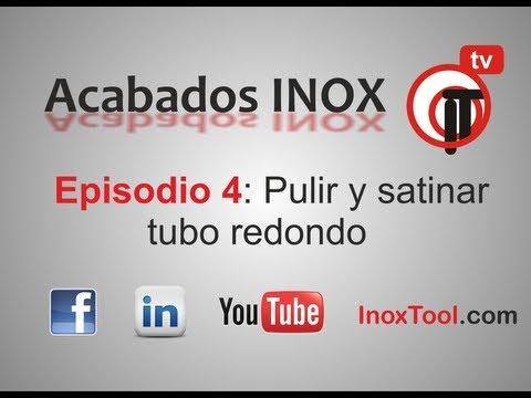 """Inoxinfotool Ep.4 INOX """"Pulir y satinar tubo redondo"""" TUTORIAL"""