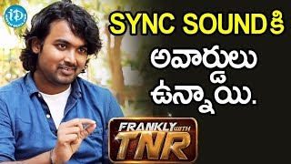 Sync Sound కి అవార్డులు కూడా ఉన్నాయి- Sound Recordist & Sound designer Sanjay Das | Frankly With TNR - IDREAMMOVIES