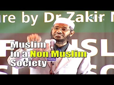 The Role of a Muslim in a Non Muslim Society - Part 1 - Dr Zakir Naik