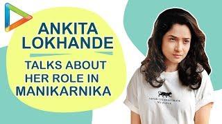 """Ankita Lokhande: """"Manikarnika jaise film karna mere liye bahut badi baat hai"""" - HUNGAMA"""