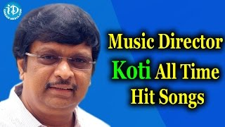 Music Director Koti All Time Hit Songs || Koti Hit Songs - IDREAMMOVIES
