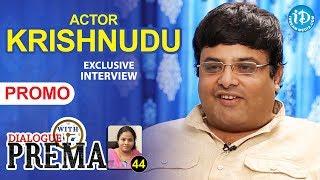 Actor Krishnudu Exclusive Interview - Promo || Dialogue With Prema || Celebration Of Life #44 - IDREAMMOVIES