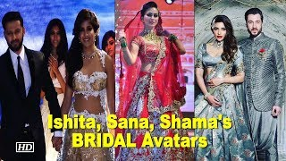Check out Sana Khan, Shama Sikander, Ishita Dutta's BRIDAL Avatars - IANSLIVE