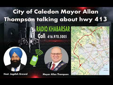 <p>City of Caledon Mayor Allan Thompson talking about hwy 413 On Radio Khabarsar Program</p>