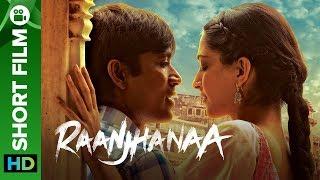Raanjhanaa Short Film – A Small Town Romance   Dhanush, Sonam Kapoor & Abhay Deol - EROSENTERTAINMENT