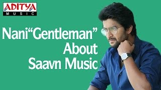 Nani Speaking About Gentleman Movie Songs Now Available on ♫ Saavn ♫ - ADITYAMUSIC