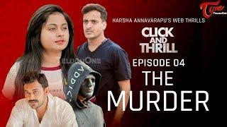 CLICK and THRILL | S2 | Epi #04 | ది మర్డర్ | Fictional Web Thrills | Harsha Annavarapu | TeluguOne - TELUGUONE