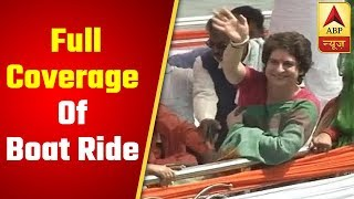 Priyanka Gandhi's Ganga Yatra: Full coverage of boat ride - ABPNEWSTV