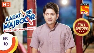 Aadat Se Majboor - आदत से मजबूर  - Ep 10 - Full Episode - 16th October, 2017 - SABTV