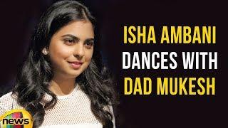 Isha Ambani Dances With Dad Mukesh At Star Studded Engagement Party   Mango News - MANGONEWS