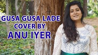 Gusa Gusa Laade - Female Version Cover by Anu Iyer - ADITYAMUSIC