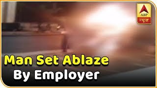 Man set to fire by his employer in Delhi's Okhla area - ABPNEWSTV