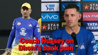 IPL 2018 | Coach Hussey speaks about Dhoni's back pain - IANSINDIA