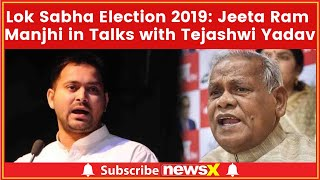Jeeta Ram Manjhi in Talks with Tejashwi Yadav Sticks to his 5 Seat Demand; Lok Sabha Polls 2019 - NEWSXLIVE