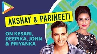 Akshay Kumar & Parineeti Chopra EXCLUSIVE On Kesari, Deepika, Karan Johar, John & Priyanka - HUNGAMA
