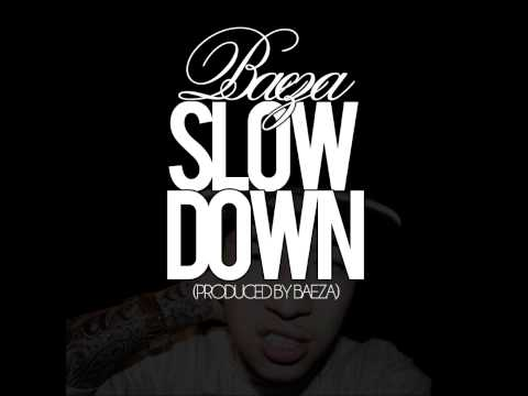 Baeza-Slow Down(Prod By Baeza)