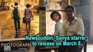 Nawazuddin, Sanya starrer 'Photograph' to release on March 8 - IANSLIVE