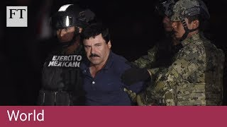 Who is Mexican drug lord Joaquín 'El Chapo' Guzmán? - FINANCIALTIMESVIDEOS
