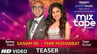 Song Teaser: Sanam Re/Phir Mohabbat | T-Series MixTape Season 2 | Tulsi Kumar | Benny Dayal - TSERIES
