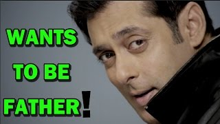 Salman Khan would love to be a FATHER!! | Bollywood News