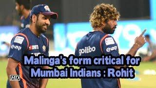 IPL 2019   Malinga's form critical for Mumbai Indians: Rohit - IANSINDIA