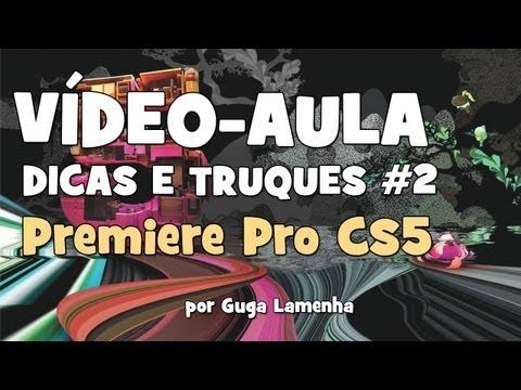 Premiere Pro CS5 - Cinco Dicas e Truques #2 (HD).