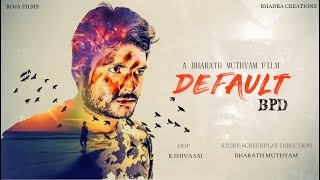 DEFAULT (BPD)||telugu short film 2018||A BHARATH MUTHYAM FILM - YOUTUBE