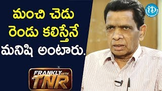 Man is a combination of good and bad.. - N Narsinga Rao | Frankly With TNR - IDREAMMOVIES