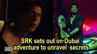 SRK sets out on Dubai adventure to unravel secrets - IANSLIVE