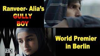 World Premier of Ranveer- Alia's GULLY BOY in Berlin - IANSLIVE