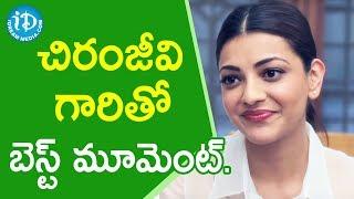 చిరంజీవి గారితో బెస్ట్ మూమెంట్. - Actress Kajal Aggarwal || Talking Movies With iDream - IDREAMMOVIES