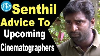 Baahubali DOP K K Senthil Suggestions To Upcoming Cinematographers - IDREAMMOVIES