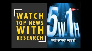 5W1H: Watch top news with research and latest updates, August 19, 2018 - ZEENEWS