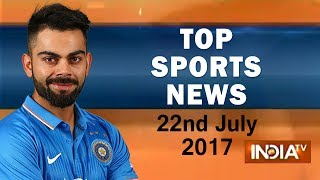 Top Sports News | 22nd July, 2017 | 05:00 PM - India TV - INDIATV