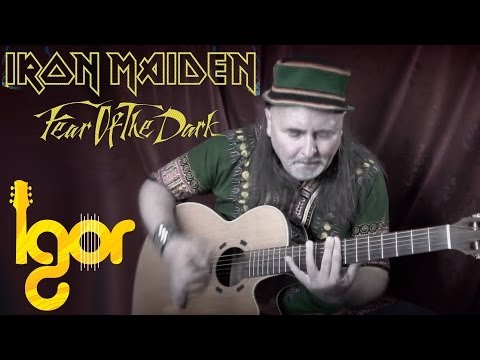 Fear Of The Dark - Iron Maiden - Igor Presnyakov - acoustic interpretation