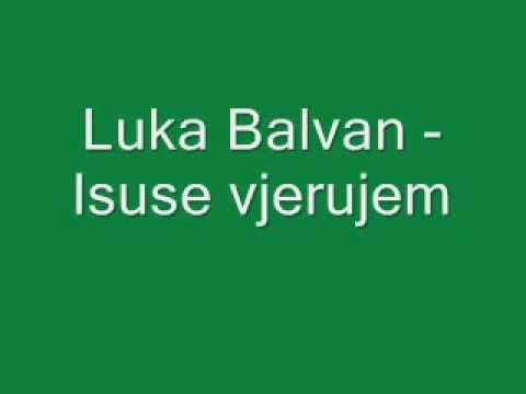 Duhovna Glazba: Luka Balvan - Isuse vjerujem