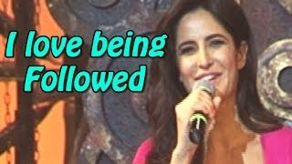 katrina kaif - 'I love being Followed'