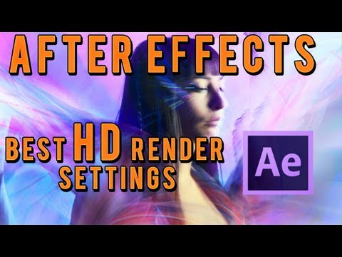 After Effects - Best HD Render Settings