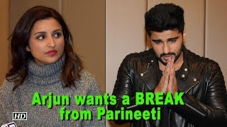 Arjun wants a BREAK from Parineeti, after back to back films ! - IANSINDIA